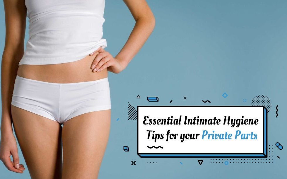 Essential Intimate Hygiene Tips for your Private parts